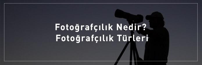 Fotoğrafçılık-Nedir-Fotoğrafçılık-Türleri
